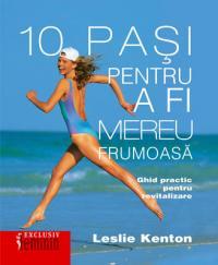 10 pasi pentru a fi mereu frumoasa - Leslie Kenton