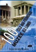 100 Cele Mai Frumoase Muzee Ale Lumii - Traducere: Mircea Moldovanu, Roxana Birsanu, Augustin Fratila