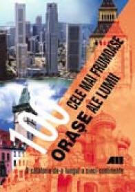 100 Cele Mai Frumoase Orase Ale Lumii - Traducere: Augustin Fratila, Mircea Moldoveanu