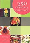 250 De Retete Din Arta Culinara Chinezeasca  - DOROBANTU Ion, DOROBANTU Eufrosina