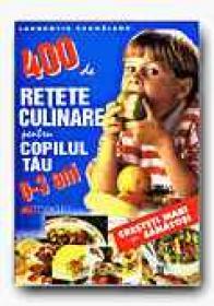 400 De Retete Culinare Pentru Copilul Tau: 0-3 Ani  - CERNAIANU Laurentiu