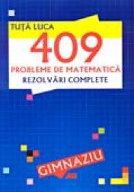 409 Probleme De Matematica. Rezolvari Complete - TUTA Luca