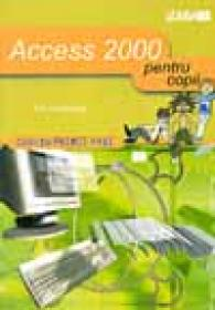 Access 2000… Pentru Copii - HEATHCOTE F.R., Trad. Ovidiu SLAVU
