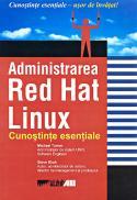 Administrarea Red Hat Linux. Cunostinte Esentiale  - TURNER Michael, SHAH Steve, Trad. BERECHET Andrei, PRODAN Bogdan