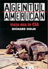 Agentul American. Viata Mea In Cia - HOLM Richard