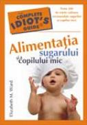 Alimentatia Sugarului si A Copilului Mic - Elizabeth M. Ward