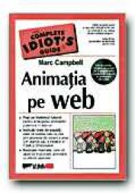 Animatia Pe Web. The Complete Idiot S Guide - Cd Inclus - CAMPBELL Marc, Trad. DRAGOMIRESCU Dragos