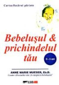 Bebelusul si Prichindelul Tau (0-3 Ani) - MUESER Anne Marie, Trad CARARE Valentina