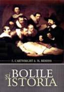 Bolile si Istoria - F. Cartwright & M. Biddiss