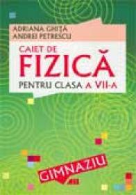 Caiet De Fizica Pentru Clasa Vii-a - Adriana Ghita, Andrei Petrescu