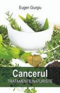 Cancerul. Tratamente naturiste - Eugen Giurgiu