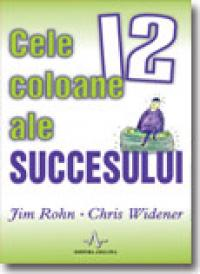 Cele 12 Coloane Ale Succesului - Jim Rohn, Chris Widener