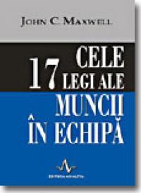 Cele 17 Legi Ale Muncii In Echipa - John Maxwell [seria]