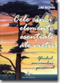 Cele Cinci Elemente Esentiale Ale Vietii - Jim Rohn