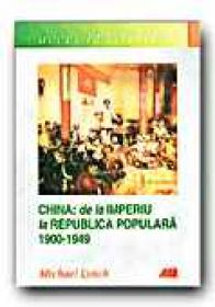 China: De La Imperiu La Republica Populara 1900-1949 - LYNCH Michael, Trad. CEAUSU Simona