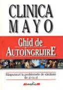 Clinica Mayo. Ghid De Autoingrijire - HAGEN T. Philip, Trad. DINULESCU Daniela