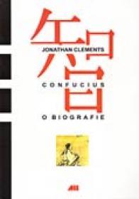 Confucius. O Biografie - Jonathan Clements
