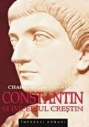 Constantin si Imperiul Crestin - ODAHL Charles Matson Traducere: Mihaela Pop