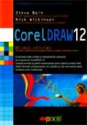 Corel Draw 12. Ghidul Oficial - Steve Bain, Nick Wilkinson Traducere: Dragos Tintorescu