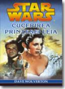 Cucerirea Printesei Leia - Dave Wolverton