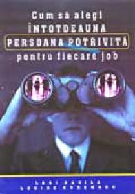 Cum Sa Alegi Intotdeauna Persoana Potrivita Pentru Fiecare Job - Lori Davila, Louise Kursmark Trad.Alina Moldoveanu