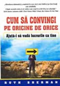 Cum Sa Convingi Pe Oricine De Orice (r) - Ruth Shermann Trad.Anisia Cristina Casandra Popescu