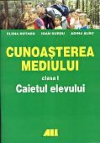 Cunoasterea Mediului Clasa I-a. Caietul Elevului    - ROTARU Elena, SURDU Ioan, ALBU Adina