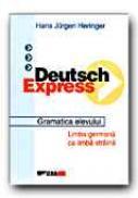 Deutsch Express. Garamatica Elevului. - HERINGER  Hans Jurgen, Trad. DINULESCU Dragos