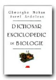 Dictionar  Enciclopedic De Biologie. Vol 1: A-l - MOHAN Gheorghe, ARDELEAN Aurel