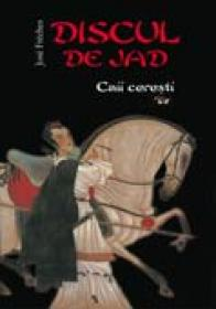 Discul De Jad. Caii Ceresti -  Volumul 1 - Jose Freches