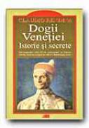 Dogii Venetiei. Istorie si Secrete - RENDINA Claudio, Trad. GADEI Radu, VLAD Constantin