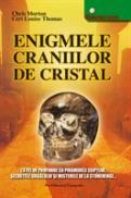 Enigmele craniilor de cristal - Chris Morton, Ceri Louise Thomas