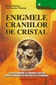 Enigmele craniilor de cristal - Chris Morton, Ceri Louise Thomas