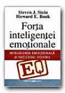 Eq - Forta Inteligentei Emotionale. Inteligenta Emotionala si Succesul Vostru - STEIN J. Steven, BOOK E. Howard, Trad. SIBINESCU Monica