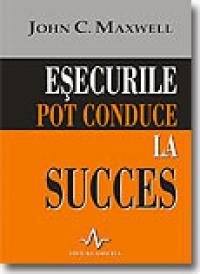 Esecurile Pot Conduce La Succes - John Maxwell [seria]