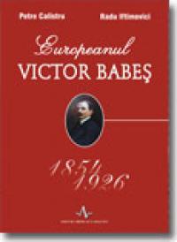 Europeanul Victor Babes - Petre Calistru, Radu Iftimovici