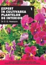 Expert In Cultivarea Plantelor De Interior - Vol I - Dr. D. G. Hessayon