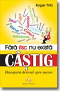 Fara Risc Nu Exista Castig - Roger Fritz