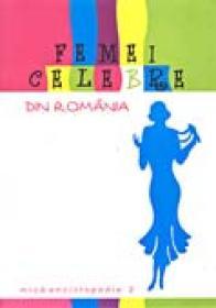 Femei Celebre Din Romania - Mica Enciclopedie Vol.ii - AVRAM Arina