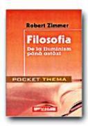 Filosofia. De La Iluminism Pana Astazi  - ZIMMER Robert, Trad. BOGOIU Filotheia