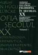 Filosofia In Secolul Xx, Vol. I, Ii - HUEGLI Anton, LUEBCKE Poul, Trad. PASCU Gheorghe, APOSTOL Andrei, LUPU Cristian, CAPRARU Mihnea, MURESAN Marius, STAN Marius