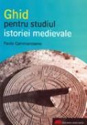 Ghid Pentru Studiul Istoriei Medievale - Paolo Cammarosano