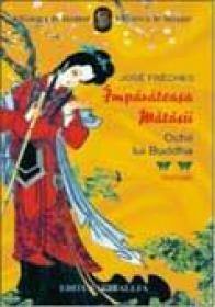 Imparateasa Matasii, Vol. Ii. Ochii Lui Buddha - Jose Freches