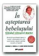 In Asteptarea Bebelusului. Ghidul Viitoarei Mame - VERRILLI E. George; MUESER Anne Marie, Trad.TUDOR Genoveva-Iulia