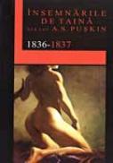 Insemnarile De Taina Ale Lui A.s Puskin - Traducere: POPISTEANU Doina