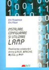 Instalare, Configurare si Utilizare Lamp. Realizarea Colaborarii Dintre Linux, Apache, My Sql si Php - Eric Rosebrock, Eric Filson