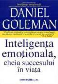 Inteligenta Emotionala, Cheia Succesului In Viata - GOLEMAN Daniel, Trad. ARGINTESCU-AMZA Gina