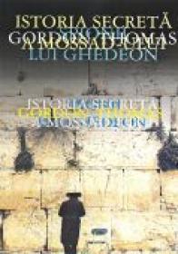 Istoria Secreta A Mossad-ului. Spionii Lui Ghedeon - THOMAS Gordon, Trad. Dovancescu Alexandra