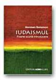 Iudaismul. Foarte Scurta Introducere - SOLOMON Norman, Trad. SICOIE Florin