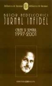 Jurnal Infidel. Calea si Semnul 1997-2001 - Nedelcovici Bujor